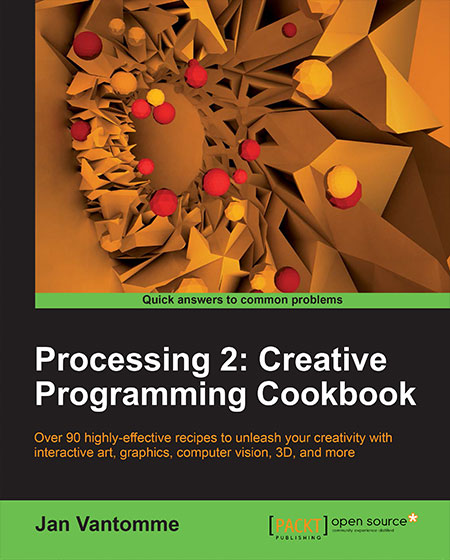 Buy my book: Processing 2: Creative Programming Cookbook